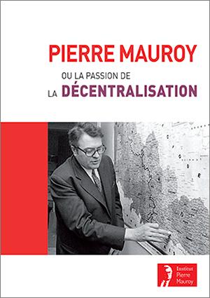 Pierre Mauroy ou La passion de la décentralisation